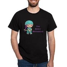 You Better Rectumize T-Shirt