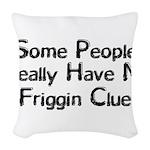 No Friggin Clue Woven Throw Pillow