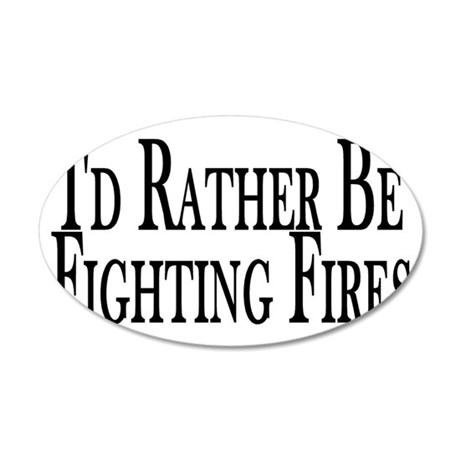 Rather Fight Fires 35x21 Oval Wall Decal