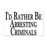 Rather Arrest Criminals 20x12 Wall Decal