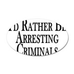 Rather Arrest Criminals 20x12 Oval Wall Decal