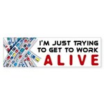 Trying to Get to Work ALIVE Bumper Sticker