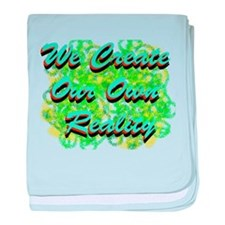 We Create Our Own Reality baby blanket