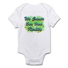 We Create Our Own Reality Infant Bodysuit