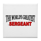 """The World's Greatest Sergeant"" Tile Coaster"