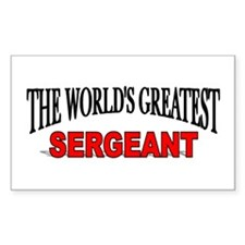 """The World's Greatest Sergeant"" Sticker (Rectangul"