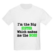 IM THE BIG SISTER WHICH MAKES ME THE BOSS T-Shirt