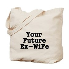 Your Future Ex-Wife Tote Bag