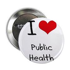 """I Love PUBLIC HEALTH 2.25"""" Button"""