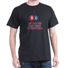 86 and aging like fine wine T-Shirt