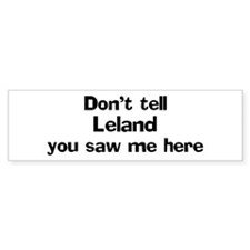 Don't tell Leland Bumper Bumper Sticker