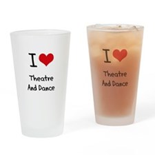 I Love THEATRE AND DANCE Drinking Glass