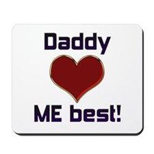 Daddy Loves ME best! Mousepad