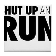 Shut up & Run Tile Coaster