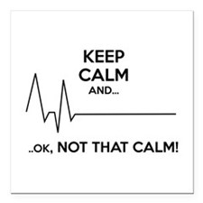 Keep calm and... Ok, not that calm! Square Car Mag
