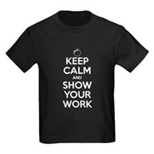 Keep Calm and Show Your Work T