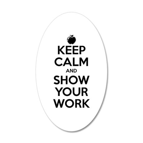 Keep Calm and Show Your Work 35x21 Oval Wall Decal