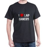 I * Lap Dances T-Shirt
