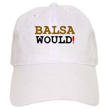 BALSA WOULD! Baseball Cap