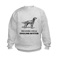 Life Is Better With An English Setter Sweatshirt
