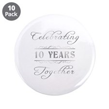 """Celebrating 10 Years Together 3.5"""" Button (10 pack"""