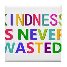 Kindness is Never Wasted Tile Coaster