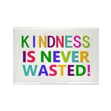 Kindness is Never Wasted Rectangle Magnet