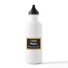 I teach Physics Water Bottle