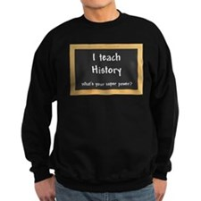 I teach History Sweatshirt