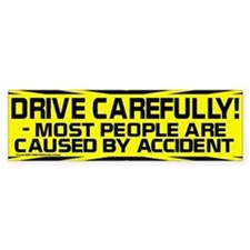 'Drive Carefully' Funny Bumper Bumper Sticker