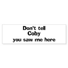 Don't tell Coby Bumper Bumper Sticker