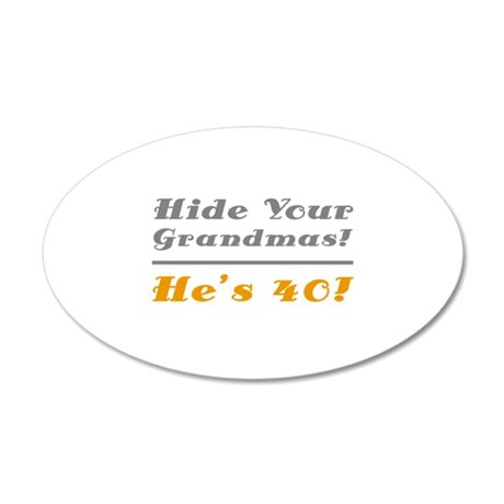 Hide Your Grandmas, He's 40 20x12 Oval Wall Decal