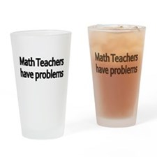 MATH TEACHERS HAVE PROBLEMS 2 Drinking Glass