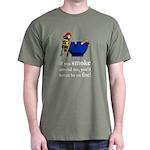 You'd Better Be On Fire Dark T-Shirt