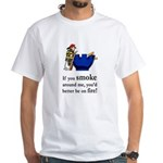 You'd Better Be On Fire White T-Shirt