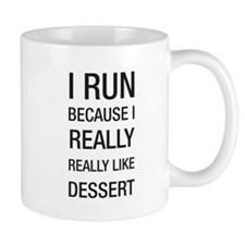 I run because I really really like dessert Mug