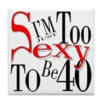 Too Sexy To Be 40 Tile Coaster