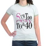 Too Sexy To Be 40 Jr. Ringer T-Shirt