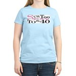 Too Sexy To Be 40 Women's Pink T-Shirt
