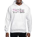 Too Sexy To Be 40 Hooded Sweatshirt