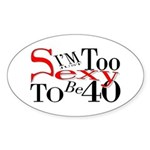 Too Sexy To Be 40 Oval Sticker