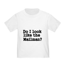 Do I look like the mailman T-Shirt