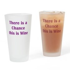 There is a Chance this is Wine Drinking Glass