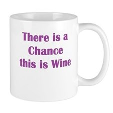 There is a Chance this is Wine Mug