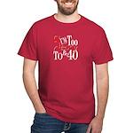 Too Sexy To Be 40 Dark T-Shirt