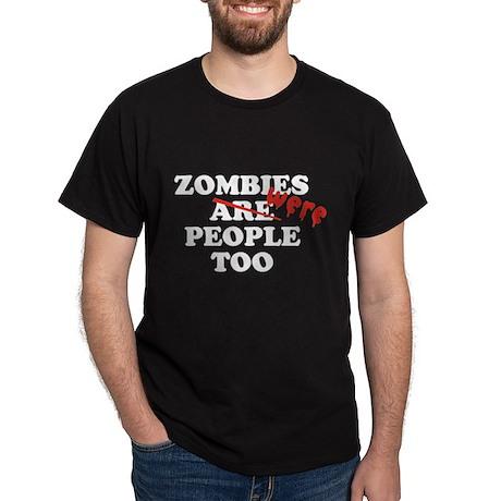 Zombies Were People Too Dark T-Shirt