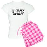 Suck sex is not an option Pajamas