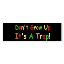 dont grow up dark bump Bumper Bumper Sticker