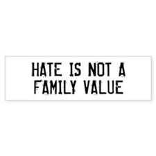 Hate is not a family value Bumper Bumper Sticker