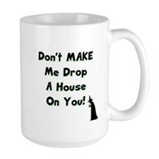 Don't Make Me Drop a House on You! Mug